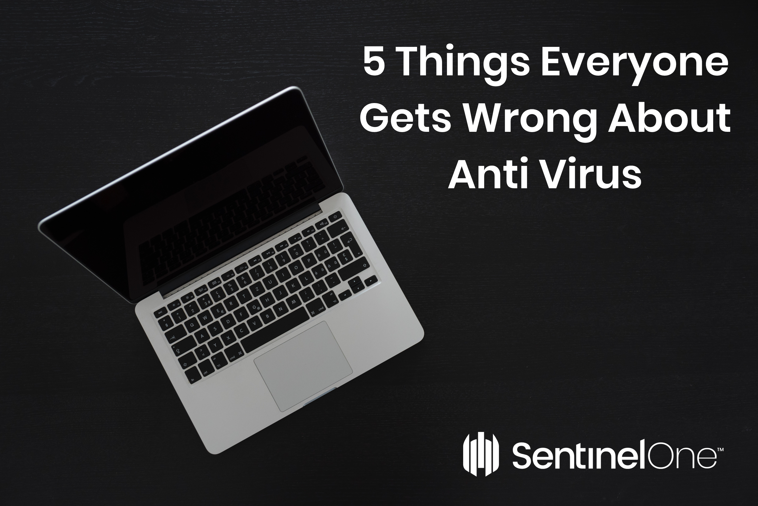 5 Things Everyone Gets Wrong About Anti-Virus