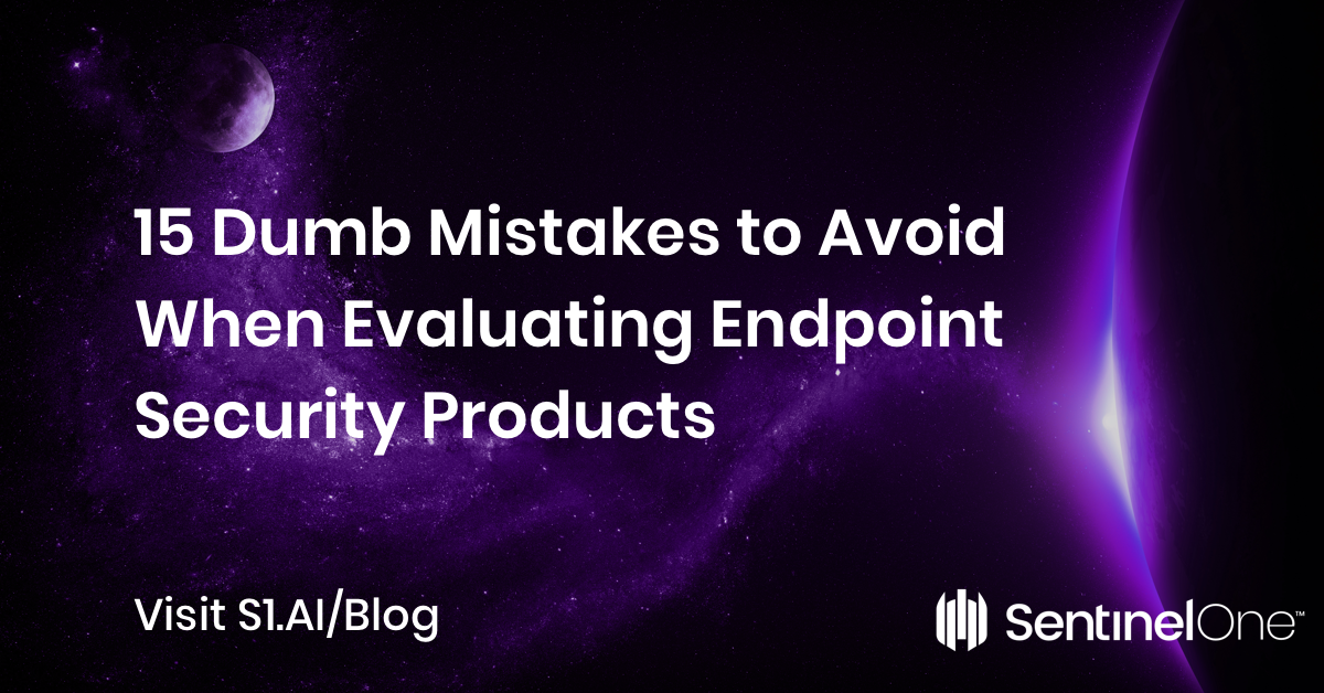 15 Dumb Mistakes to Avoid When Evaluating Endpoint Security Products