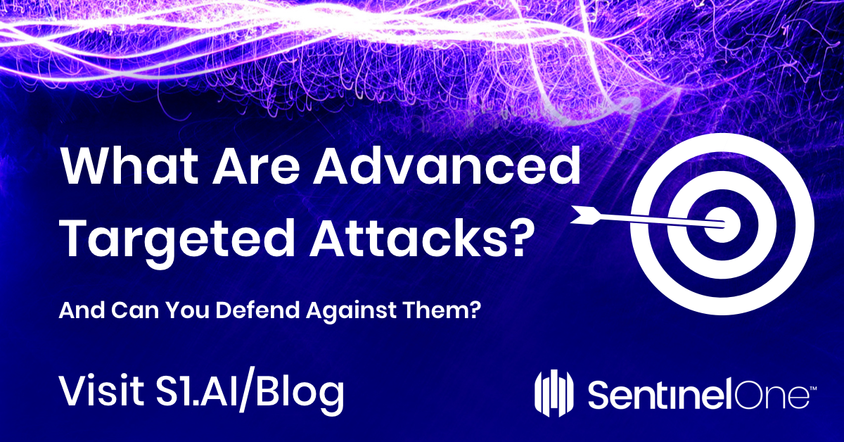 What Are Advanced Targeted Attacks? Can You Defend Against Them?