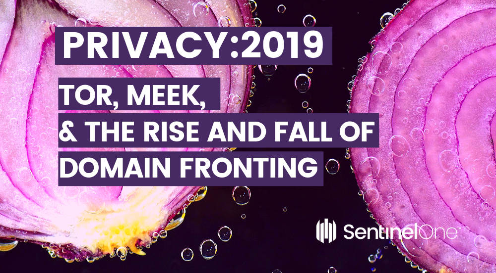 Privacy 2019 - Tor, Meek & The Rise And Fall Of Domain Fronting