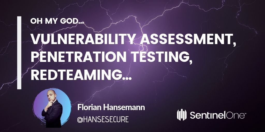 Vulnerability Assessment, Penetration Testing, Redteaming, oh my god...