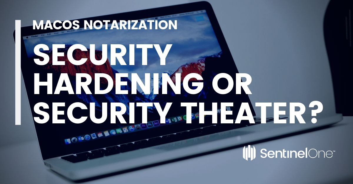 macOS Notarization: Security Hardening or Security Theater