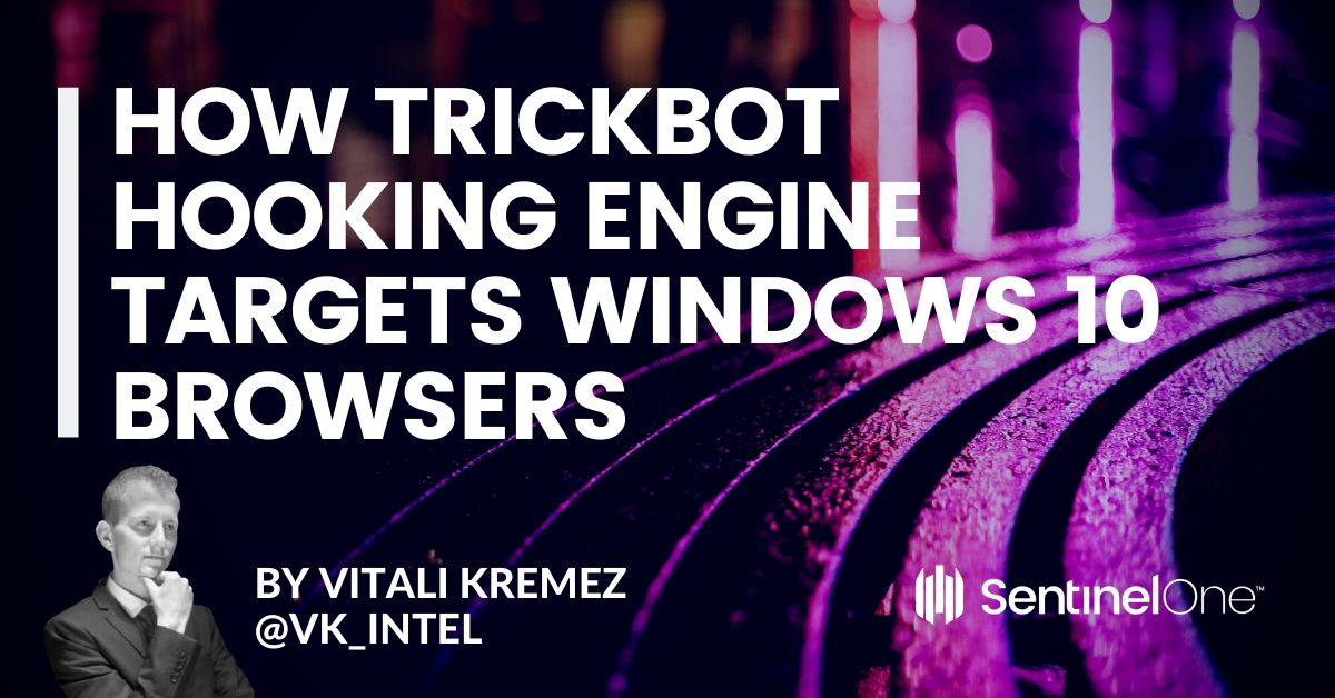 How TrickBot Malware Hooking Engine Targets Windows 10 Browsers